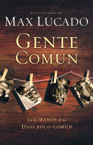 Gente Comón (Cast of Characters)   -     By: Max Lucado