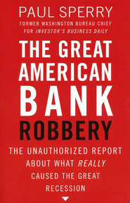 The Great American Bank Robbery: The Cost and Causes of the New Depression - How Race-Based Lending and Other Multi-Cultural Schemes Make Us All Poorer  -     By: Paul Sperry