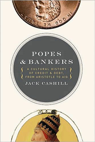 Popes and Bankers: A Cultural History of Credit and Debt, from Aristotle to AIG  -     By: Jack Cashill