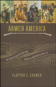 Armed America: The Remarkable Story of How and Why Guns Became as American as Apple Pie  -              By: Clayton E. Cramer
