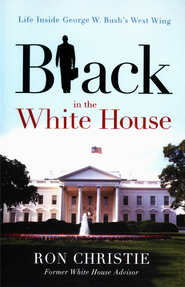 Black in the White House: Life Inside George W. Bush's West Wing  -     By: Ron Christie