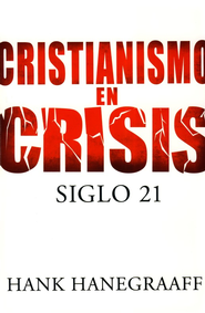 Cristianismo en Crisis: Siglo 21  (Christianity in Crisis: 21st Century)   -     By: Hank Hanegraaff