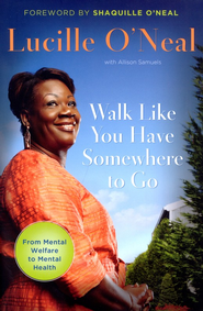 Walk Like You Have Somewhere to Go  -     By: Lucille O'Neal