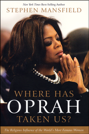Where Has Oprah Taken Us?   -     By: Stephen Mansfield