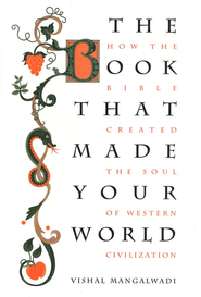 The Book That Made Your World: How the Bible Created the Soul of Western Civilization  -              By: Vishal Mangalwadi