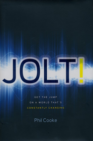 Jolt! The Power of Intentional Change in a World That's Constantly Changing  -              By: Phil Cooke