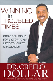 Winning in Troubled Times   -     By: Dr. Creflo A. Dollar