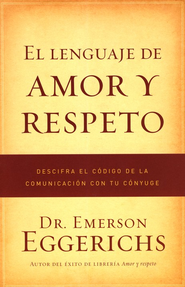 El Lenguaje de Amor y Respeto  (The Language of Love & Respect)  -     By: Dr. Emerson Eggerichs
