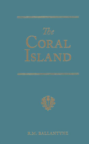 Ballantyne Series: The Coral Island: A Tale of the Pacific Ocean   -     By: R.M. Ballantyne