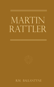 Ballantyne: Martin Rattler Adventures of a Boy in the Forests of Brazil  -     By: R.M. Ballantyne