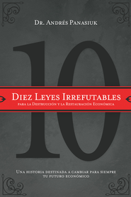 Diez Leyes Irrefutables Para la Destruccion y Restauracion Economica: Ten Irrefutable Laws for Economic Destruction and Restoration  -     By: Andrés Panasiuk