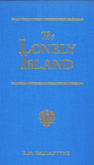 The Lonely Island: The Refuge of the Mutineers  -              By: R.M. Ballantyne