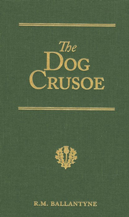 Dog Crusoe and His Master, The: A Tale of the Western Plains  -     By: R.M. Ballantyne