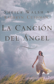La Canción del Ángel  (Angel Song)  -     By: Sheila Walsh