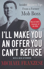 I'll Make You an Offer You Can't Refuse: Insider Business Tips from a Former Mob Boss  -     By: Michael Franzese