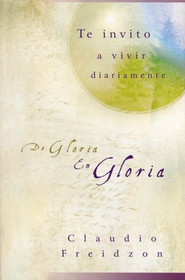 De Gloria en Gloria  (From Glory to Glory)  -     By: Claudio Freidzon