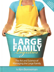 Large Family Logistics: The Art and Science of Managing the Large Family  -              By: Kim Brenneman
