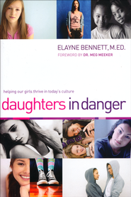 Daughters in Danger: Helping Our Girls Thrive in   Today's Culture  -              By: Elayne Bennett