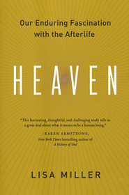 Heaven: Our Enduring Fascination with the Afterlife  -     By: Lisa Miller