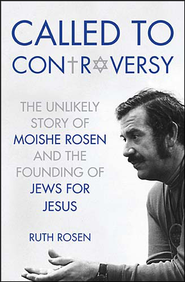 Called to Controversy: The Unlikely Story of Moishe Rosen and the Founding of Jews for Jesus  -     By: Ruth Rosen