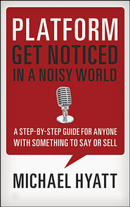 Platform: Get Noticed in a Noisy World  -              By: Michael Hyatt