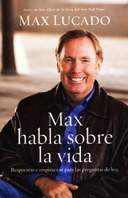 Max Habla Sobre la Vida  (Max on Life)  -     By: Max Lucado