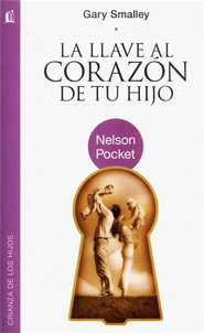 La Llave al Corazón de tu Hijo, Ed. de Bolsillo Nelson  (The Key to Your Children's Heart, Nelson Pocket Ed.)  -     By: Dr. Gary Smalley