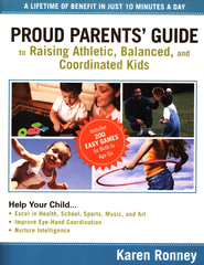 Proud Parents' Guide to Raising Athletic, Balanced, and Coordinated Kids: A Lifetime of Benefit in Just 10 Minutes a Day - eBook  -     By: Karen Ronney