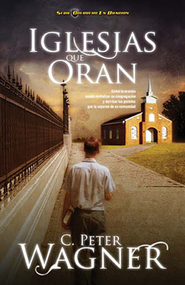 Iglesias que oran, Churches that Pray  -     By: Peter C. Wagner