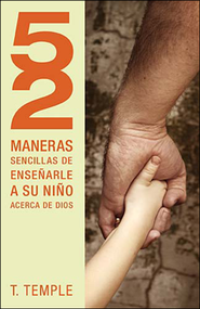 52 maneras sencillas de ensenarle a su nino acerca de Dios, 52 Ways to Teach Your Child About God  -     By: T. Temple