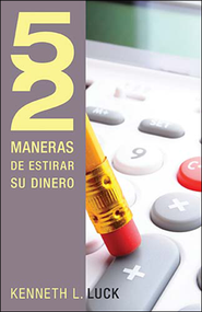 52 maneras de estirar su dinero, 52 Ways to Stretch a Buck  -     By: Kenneth L. Luck