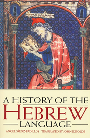 A History of the Hebrew Language  -     By: Angel Saenz-Badillos, John Ewolde(Translator)