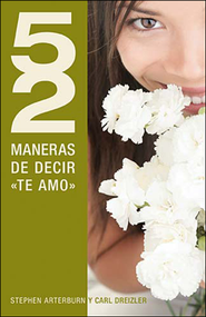 52 maneras de decir te amo, 52 Ways to Say I Love You  -     By: Stephen Arterburn, C. Dreizler