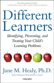 Different Learners: Identifying, Preventing, and Helping Your Children's Learning Problems  -     By: Jane Healy Ph.D.