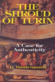 The Shroud of Turin: A Case for Authenticity    -     By: Vittorio Guerrera