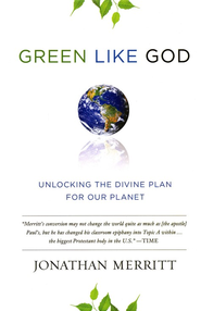 Green Like God: Unlocking the Divine Plan for Our Planet  -              By: Jonathan Merritt