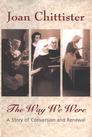 The Way We Were: A Story of Conversion and Renewal   -     By: Joan Chittister