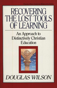 Recovering the Lost Tools of Learning   -              By: Douglas Wilson