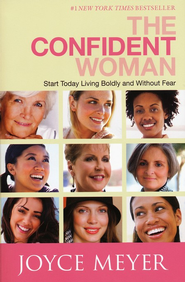The Confident Woman: Start Today Living Boldly and Without Fear  -     By: Joyce Meyer