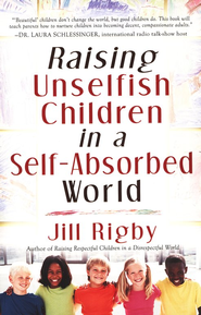 Raising Unselfish Children in a Self-Absorbed World  -     By: Jill Rigby