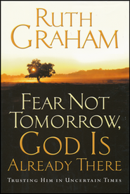 Fear Not Tomorrow, God is Already There: Trusting Him   in Uncertain Times - Slightly Imperfect  -     By: Ruth Graham