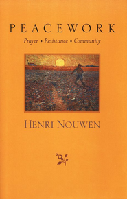 Peacework: Prayer, Resistance, Community   -     By: Henri J.M. Nouwen