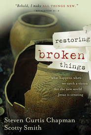Restoring Broken Things: What Happens When We Catch a Vision for the New World Jesus is Creating - eBook  -     By: Steven Curtis Chapman, Scotty Smith