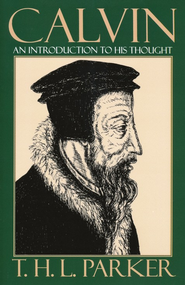 Calvin: An Introduction to His Thought   -     By: T.H.L. Parker