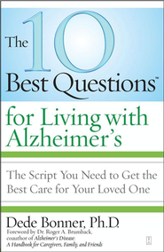 10 Best Questions for Living With Alzheimer's Disease  -     By: Dede Bonner