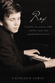 Rex: A Mother, Her Autistic Child, and the Music that Transformed Their Lives - eBook  -     By: Cathleen Lewis