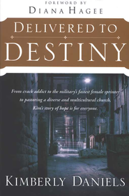 Delivered to Destiny: From the Guttermost to the Uttermost  -              By: Kimberly Daniels