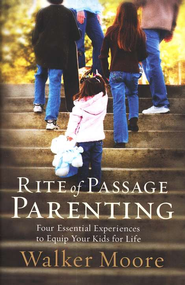 Rite of Passage Parenting: Four Essential Experiences to Equip Your Kids for Life - eBook  -     By: Walker Moore