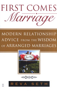 First Comes Marriage: Modern Relationship Advice from the Wisdom of Arranged Marriages  -     By: Reva Seth