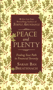 Peace and Plenty: Finding your Path to   Financial Serenity  -     By: Sarah Ban Breathnach
